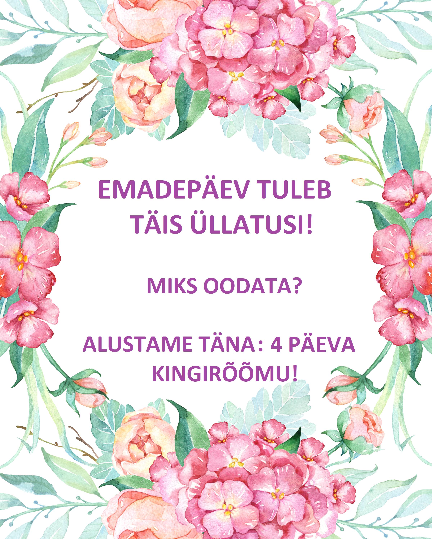 EMADEPÄEVAKS 4 KINGITUSEPÄEVA!
